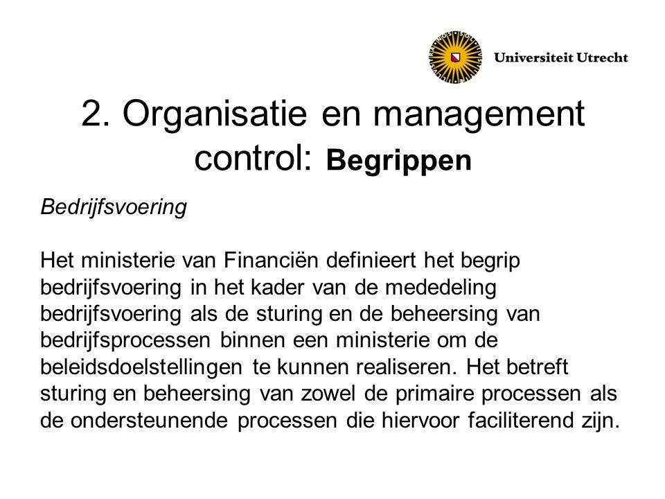 2. Organisatie en management control: Begrippen Bedrijfsvoering Het ministerie van Financiën definieert het begrip bedrijfsvoering in het kader van de