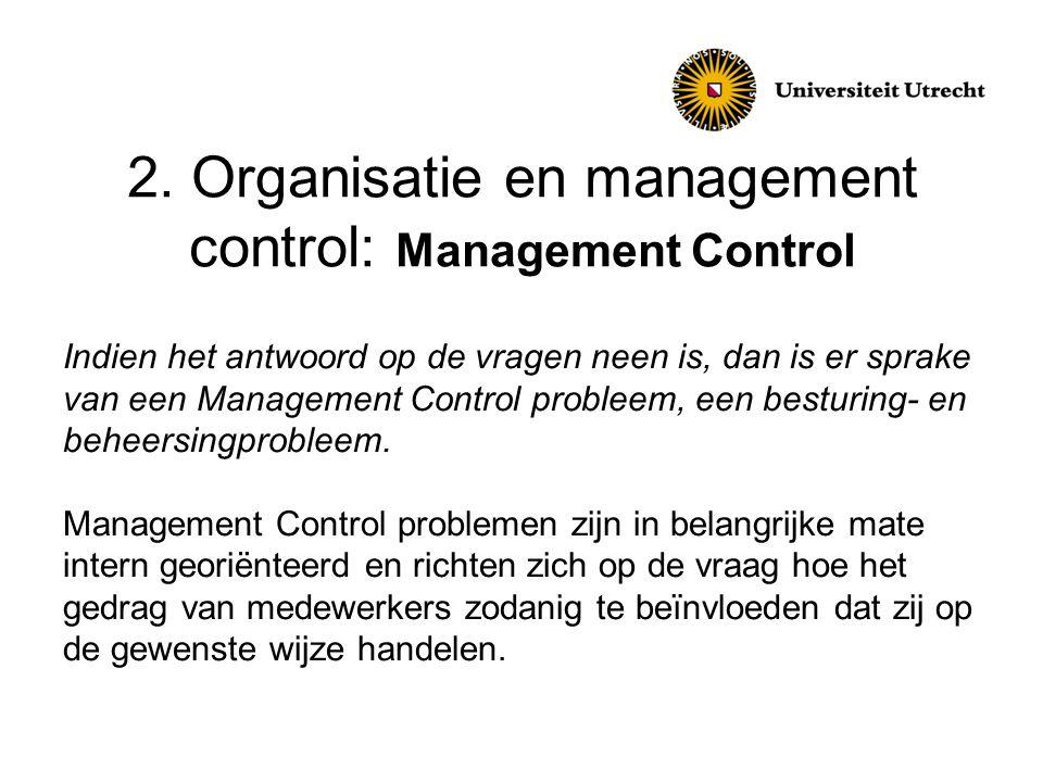 2. Organisatie en management control: Management Control Indien het antwoord op de vragen neen is, dan is er sprake van een Management Control problee