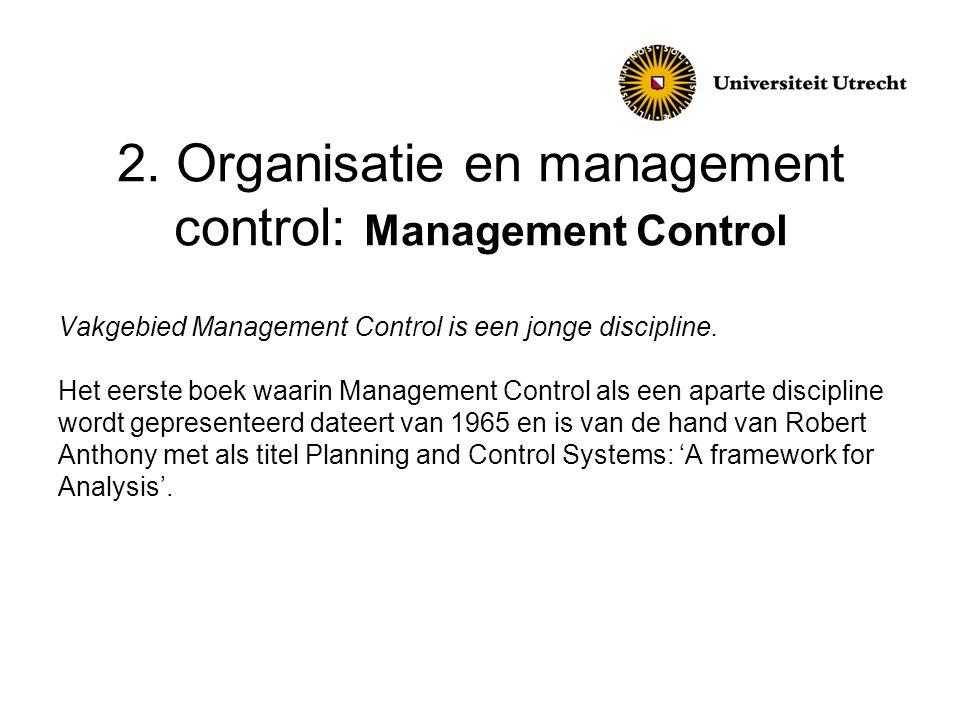 2. Organisatie en management control: Management Control Vakgebied Management Control is een jonge discipline. Het eerste boek waarin Management Contr
