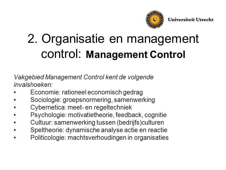 2. Organisatie en management control: Management Control Vakgebied Management Control kent de volgende invalshoeken: • Economie: rationeel economisch