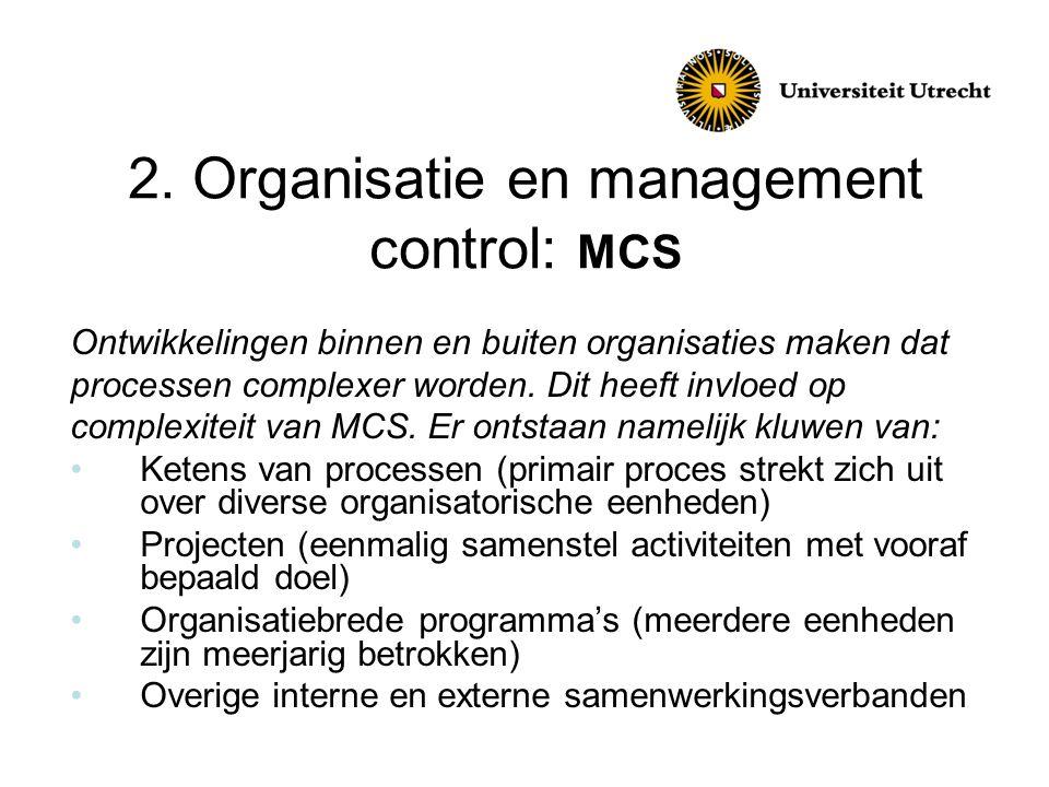 2. Organisatie en management control: MCS Ontwikkelingen binnen en buiten organisaties maken dat processen complexer worden. Dit heeft invloed op comp