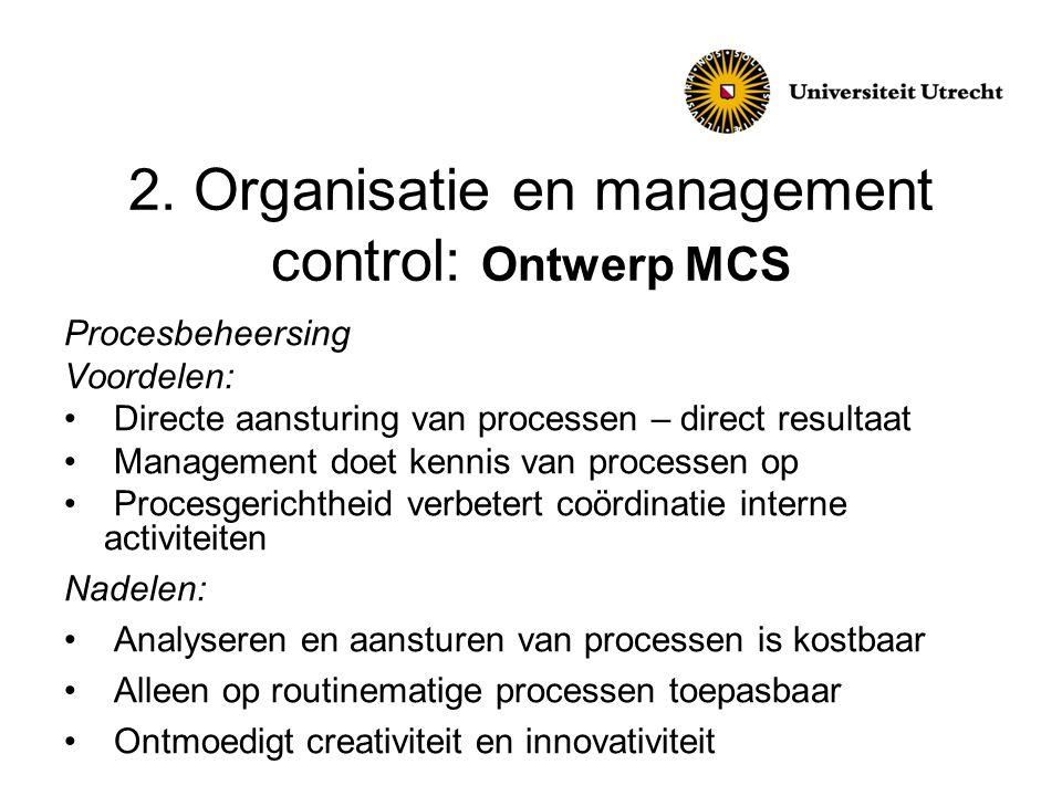 2. Organisatie en management control: Ontwerp MCS Procesbeheersing Voordelen: • Directe aansturing van processen – direct resultaat • Management doet