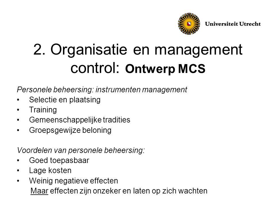 2. Organisatie en management control: Ontwerp MCS Personele beheersing: instrumenten management • Selectie en plaatsing • Training • Gemeenschappelijk