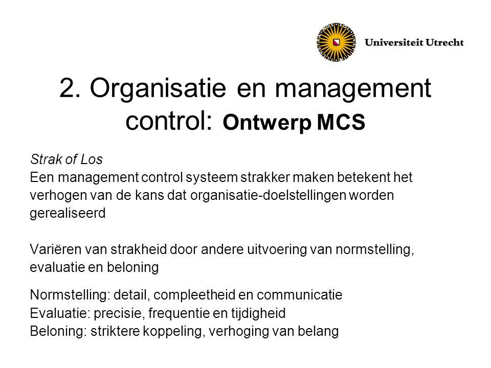 2. Organisatie en management control: Ontwerp MCS Strak of Los Een management control systeem strakker maken betekent het verhogen van de kans dat org