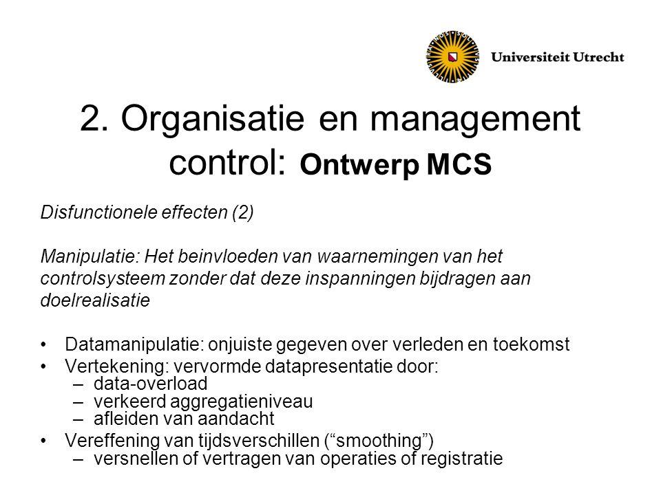 2. Organisatie en management control: Ontwerp MCS Disfunctionele effecten (2) Manipulatie: Het beinvloeden van waarnemingen van het controlsysteem zon