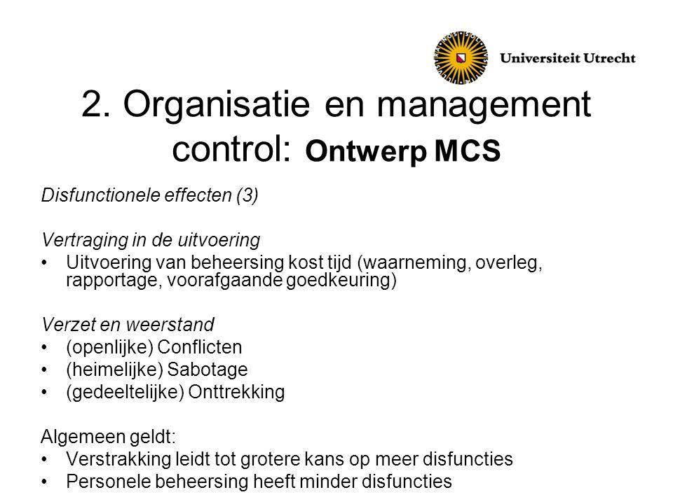 2. Organisatie en management control: Ontwerp MCS Disfunctionele effecten (3) Vertraging in de uitvoering •Uitvoering van beheersing kost tijd (waarne