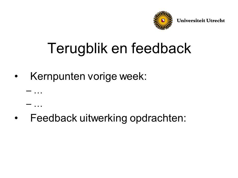 Terugblik en feedback •Kernpunten vorige week: –… •Feedback uitwerking opdrachten: