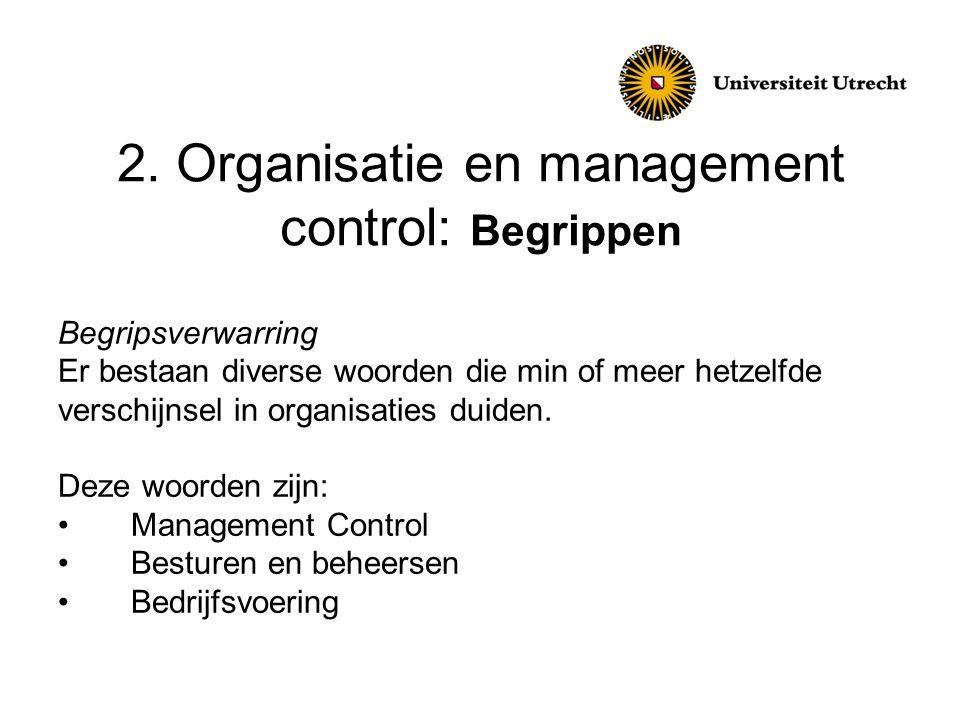 2. Organisatie en management control: Begrippen Begripsverwarring Er bestaan diverse woorden die min of meer hetzelfde verschijnsel in organisaties du