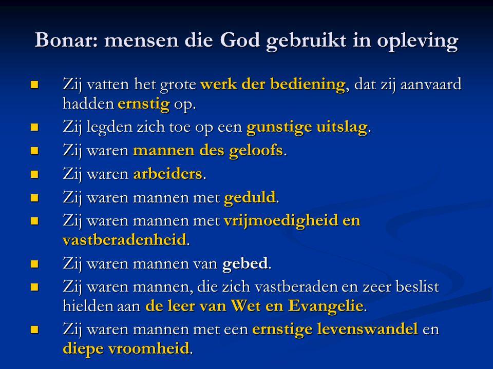 Bonar: mensen die God gebruikt in opleving  Zij vatten het grote werk der bediening, dat zij aanvaard hadden ernstig op.