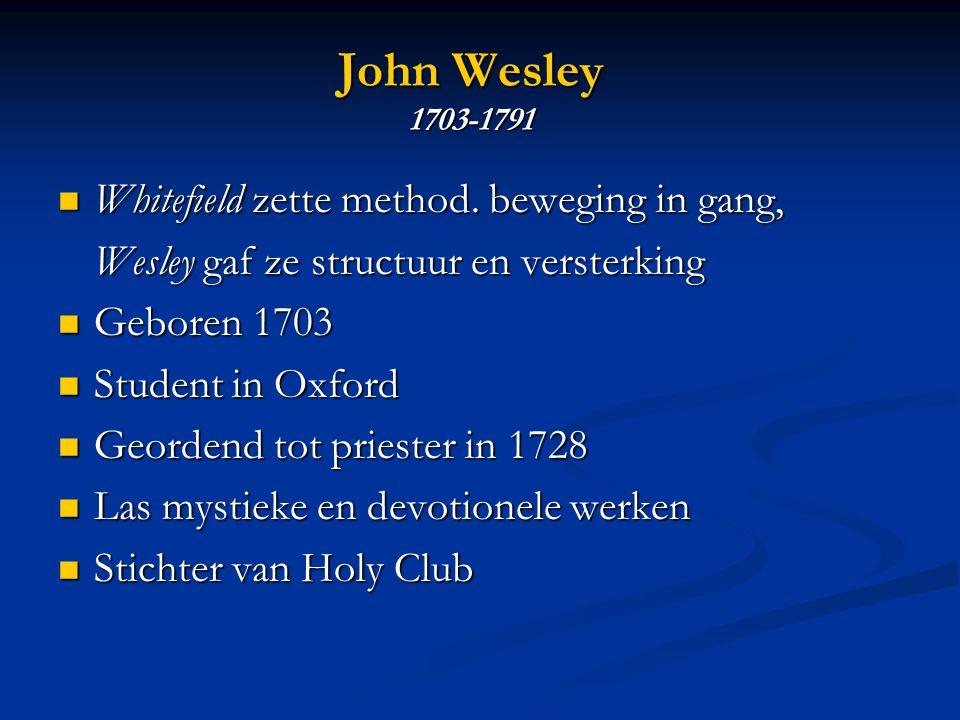 John Wesley 1703-1791  Whitefield zette method.