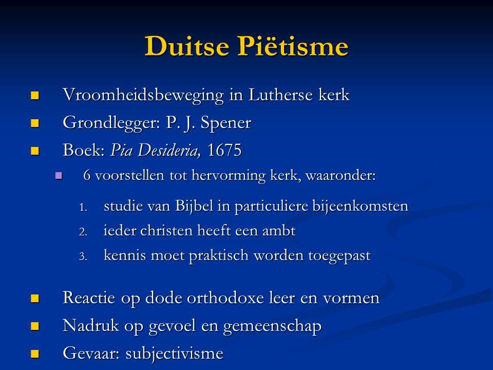 Duitse Piëtisme  Vroomheidsbeweging in Lutherse kerk  Grondlegger: P.