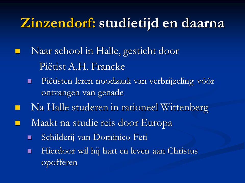 Zinzendorf: studietijd en daarna  Naar school in Halle, gesticht door Piëtist A.H.