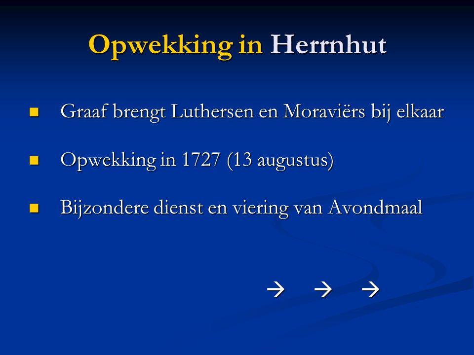 Opwekking in Herrnhut  Graaf brengt Luthersen en Moraviërs bij elkaar  Opwekking in 1727 (13 augustus)  Bijzondere dienst en viering van Avondmaal 