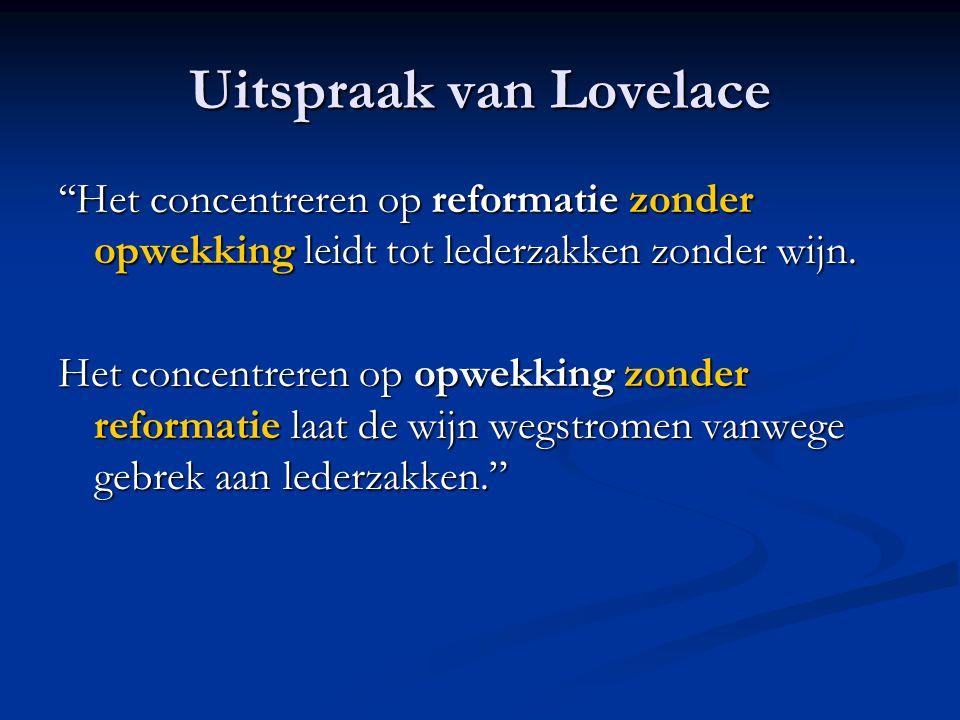 Uitspraak van Lovelace ''Het concentreren op reformatie zonder opwekking leidt tot lederzakken zonder wijn.