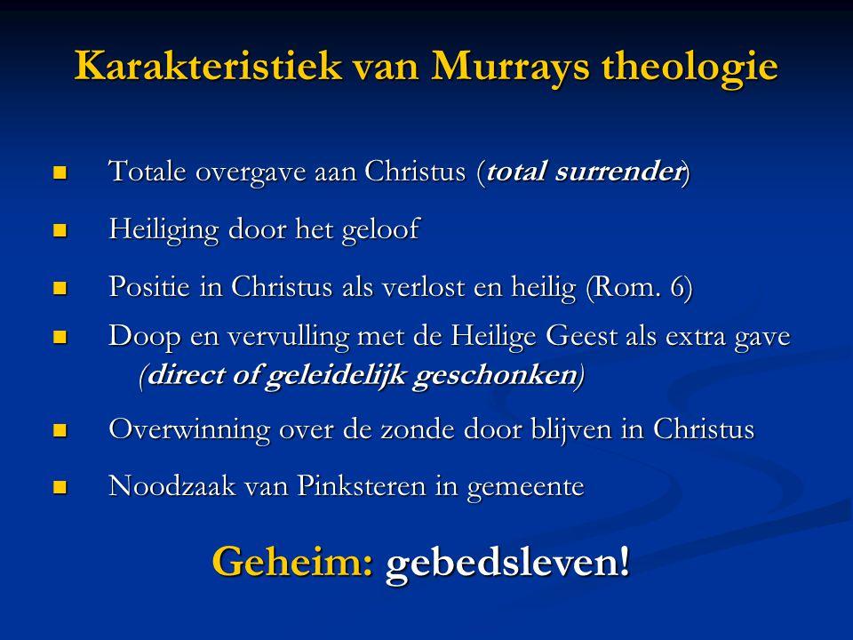 Karakteristiek van Murrays theologie  Totale overgave aan Christus (total surrender)  Heiliging door het geloof  Positie in Christus als verlost en heilig (Rom.