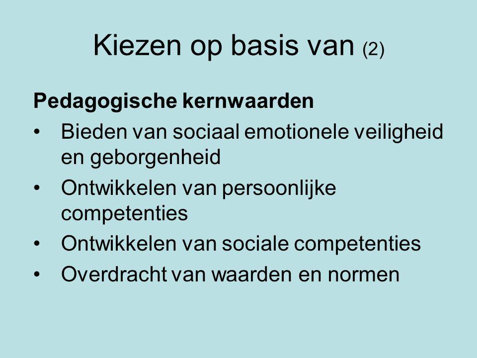 Kiezen op basis van (2) Pedagogische kernwaarden •Bieden van sociaal emotionele veiligheid en geborgenheid •Ontwikkelen van persoonlijke competenties
