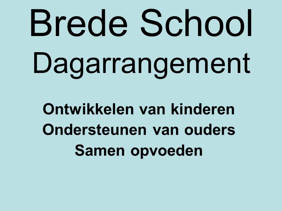 Doelen Brede School /Dagarrangementen Hoofddoel •Zorgen dat er een geïntegreerde aanpak geboden wordt om de ontwikkelingskansen van kinderen te vergroten Nevendoel •Ouders een pakket bieden van opvoeding, onderwijs en vrije tijd tussen tenminste 07.30 en 18.30 uur