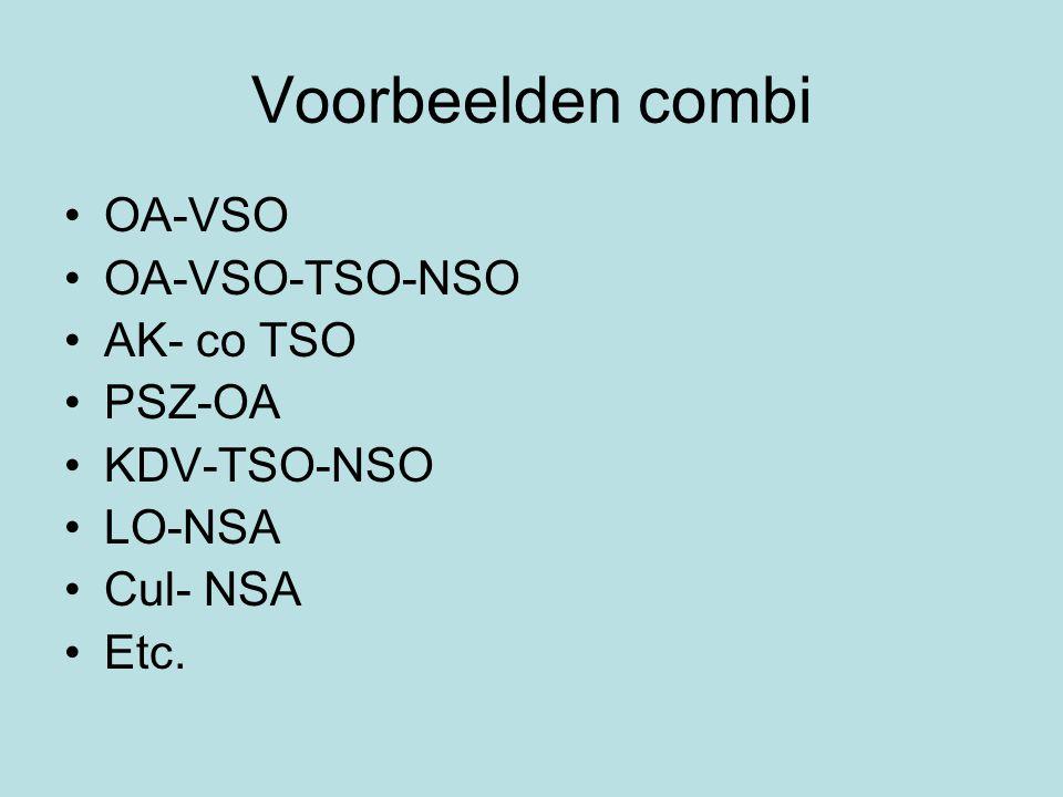 Voorbeelden combi •OA-VSO •OA-VSO-TSO-NSO •AK- co TSO •PSZ-OA •KDV-TSO-NSO •LO-NSA •Cul- NSA •Etc.