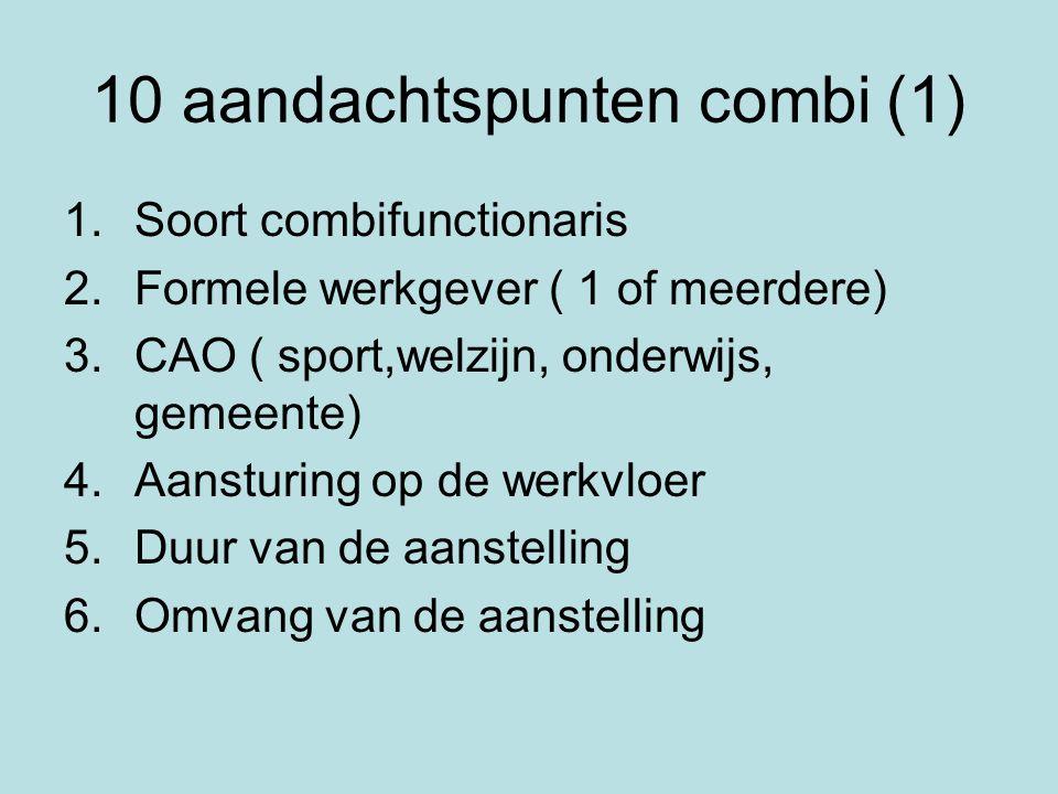10 aandachtspunten combi (1) 1.Soort combifunctionaris 2.Formele werkgever ( 1 of meerdere) 3.CAO ( sport,welzijn, onderwijs, gemeente) 4.Aansturing o