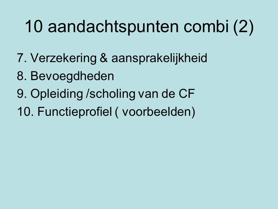 10 aandachtspunten combi (2) 7. Verzekering & aansprakelijkheid 8. Bevoegdheden 9. Opleiding /scholing van de CF 10. Functieprofiel ( voorbeelden)