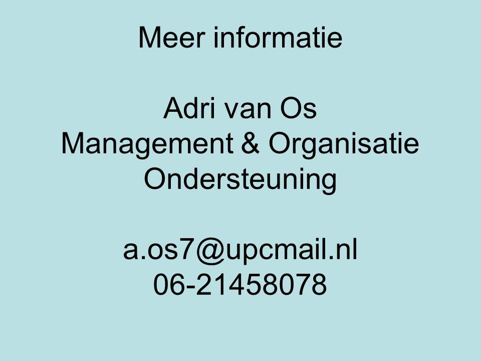 Meer informatie Adri van Os Management & Organisatie Ondersteuning a.os7@upcmail.nl 06-21458078