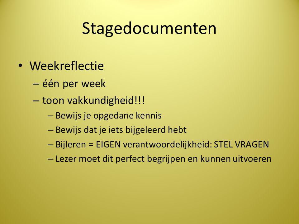 Stagedocumenten • Weekreflectie – één per week – toon vakkundigheid!!! – Bewijs je opgedane kennis – Bewijs dat je iets bijgeleerd hebt – Bijleren = E