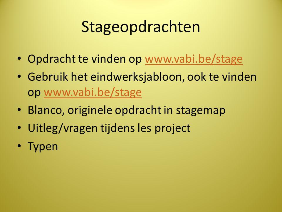 Stageopdrachten • Opdracht te vinden op www.vabi.be/stagewww.vabi.be/stage • Gebruik het eindwerksjabloon, ook te vinden op www.vabi.be/stagewww.vabi.