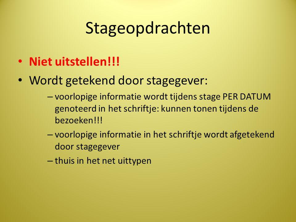 Stageopdrachten • Niet uitstellen!!! • Wordt getekend door stagegever: – voorlopige informatie wordt tijdens stage PER DATUM genoteerd in het schriftj