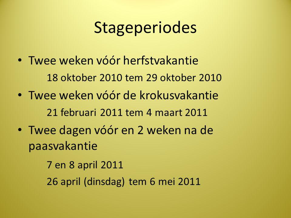 Stageperiodes • Twee weken vóór herfstvakantie 18 oktober 2010 tem 29 oktober 2010 • Twee weken vóór de krokusvakantie 21 februari 2011 tem 4 maart 20