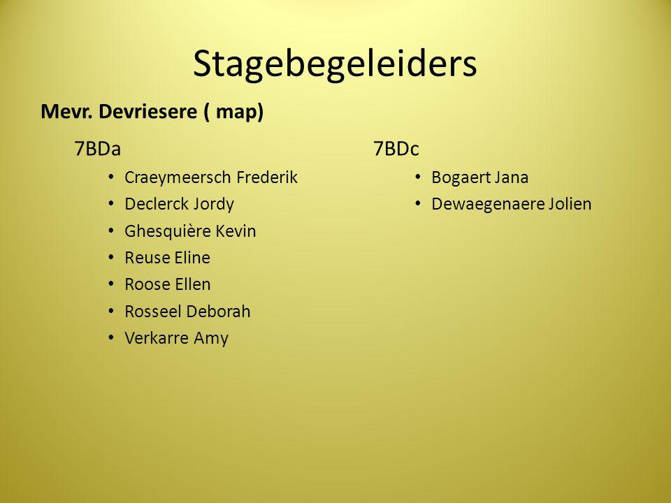 Stagebegeleiders Mevr. Devriesere ( map) 7BDa • Craeymeersch Frederik • Declerck Jordy • Ghesquière Kevin • Reuse Eline • Roose Ellen • Rosseel Debora