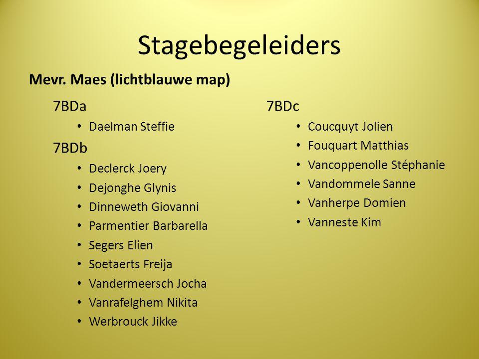 Stagebegeleiders Mevr. Maes (lichtblauwe map) 7BDa • Daelman Steffie 7BDb • Declerck Joery • Dejonghe Glynis • Dinneweth Giovanni • Parmentier Barbare
