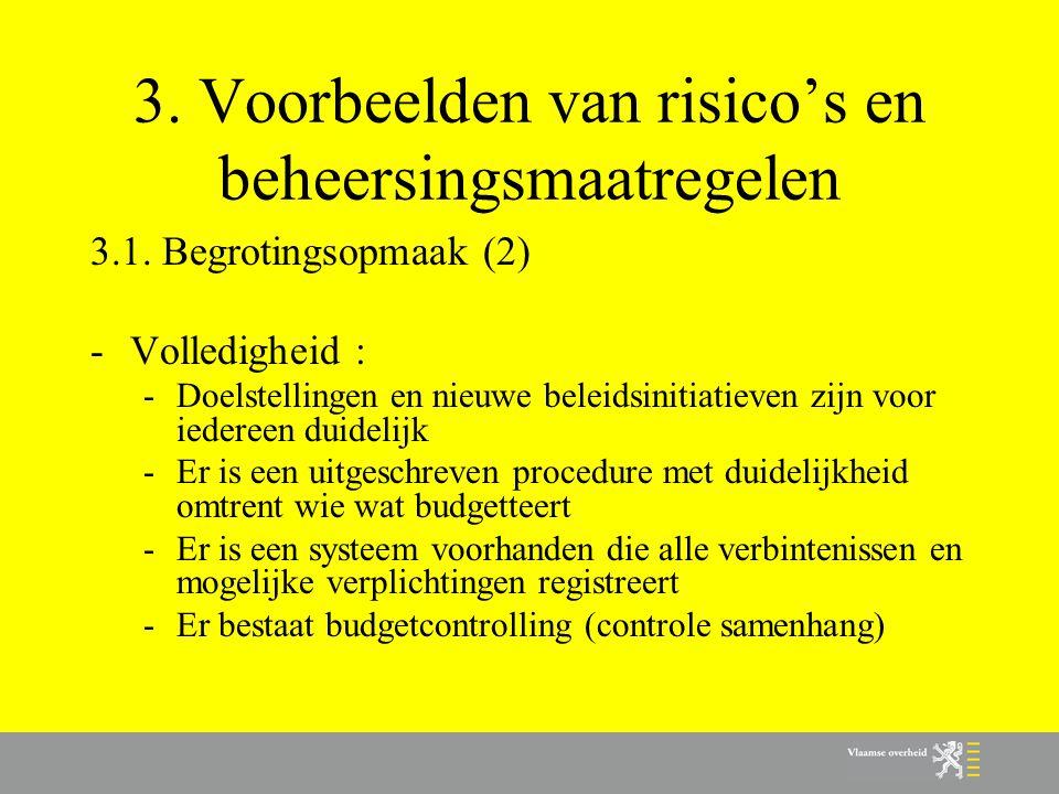 3. Voorbeelden van risico's en beheersingsmaatregelen 3.1. Begrotingsopmaak (2) -Volledigheid : -Doelstellingen en nieuwe beleidsinitiatieven zijn voo