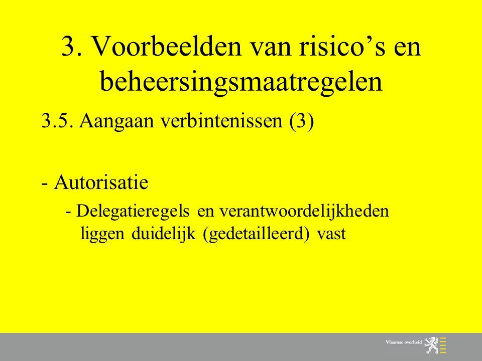 3. Voorbeelden van risico's en beheersingsmaatregelen 3.5. Aangaan verbintenissen (3) - Autorisatie - Delegatieregels en verantwoordelijkheden liggen