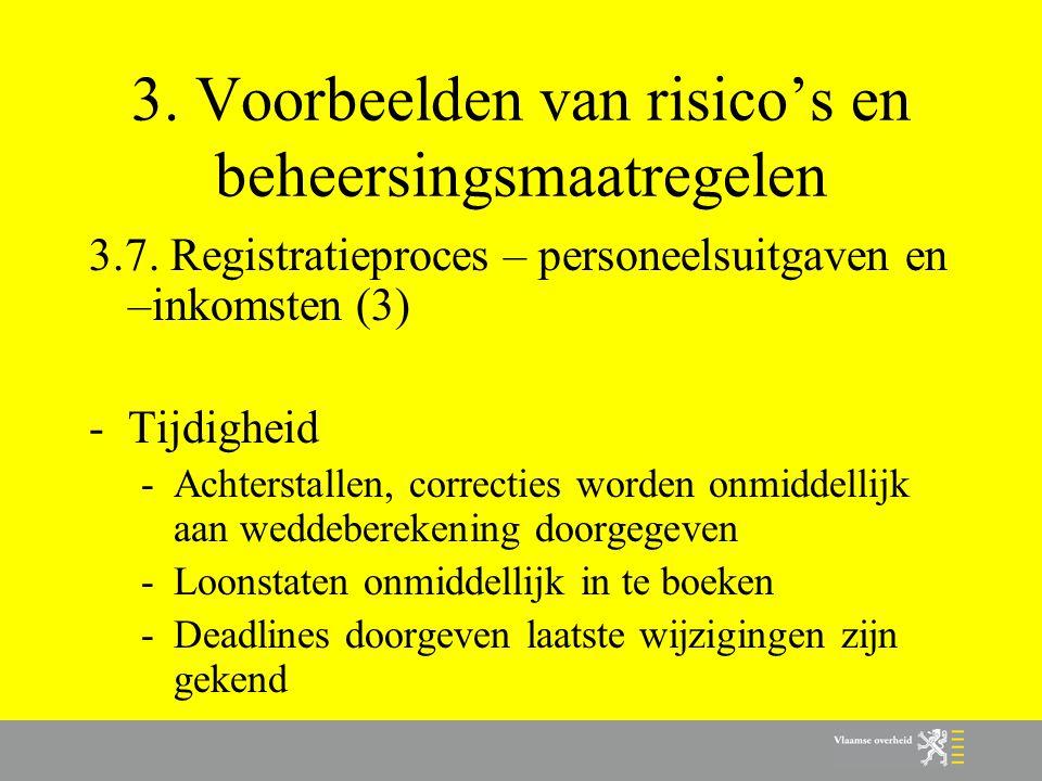 3. Voorbeelden van risico's en beheersingsmaatregelen 3.7. Registratieproces – personeelsuitgaven en –inkomsten (3) -Tijdigheid -Achterstallen, correc