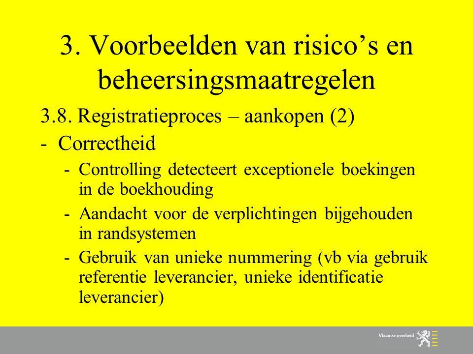 3. Voorbeelden van risico's en beheersingsmaatregelen 3.8. Registratieproces – aankopen (2) -Correctheid -Controlling detecteert exceptionele boekinge