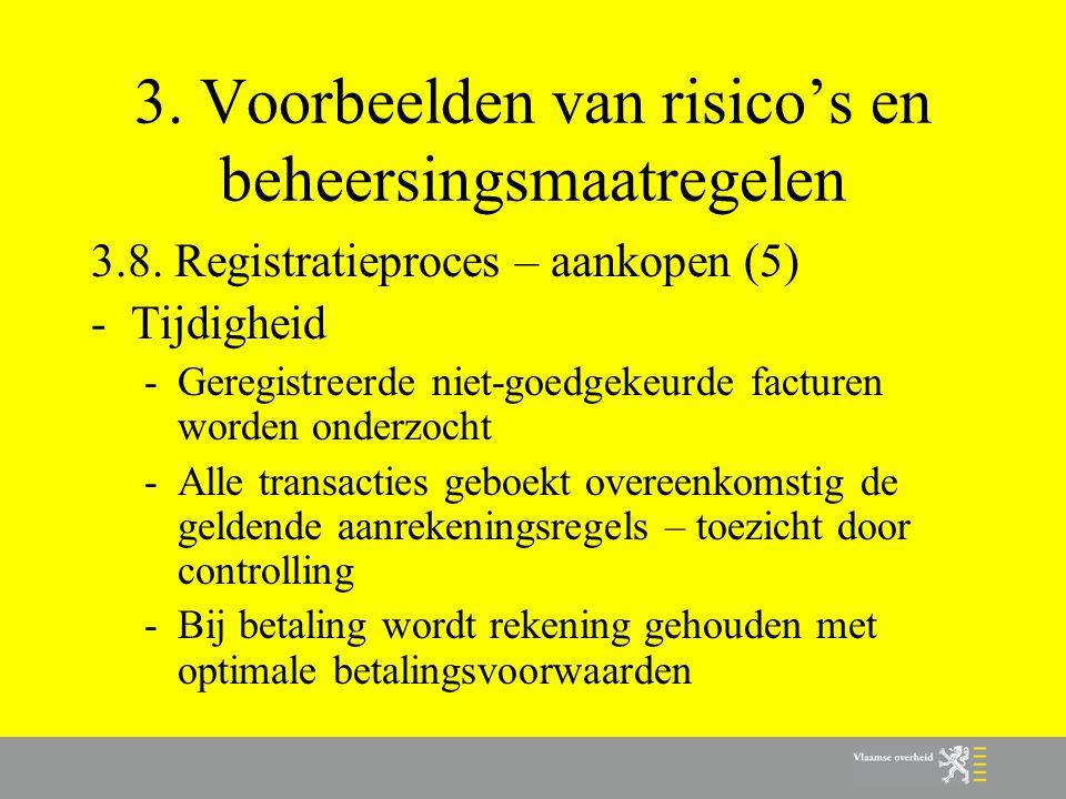 3. Voorbeelden van risico's en beheersingsmaatregelen 3.8. Registratieproces – aankopen (5) -Tijdigheid -Geregistreerde niet-goedgekeurde facturen wor