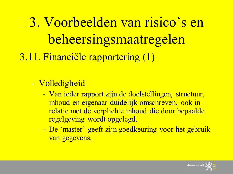3. Voorbeelden van risico's en beheersingsmaatregelen 3.11. Financiële rapportering (1) -Volledigheid -Van ieder rapport zijn de doelstellingen, struc