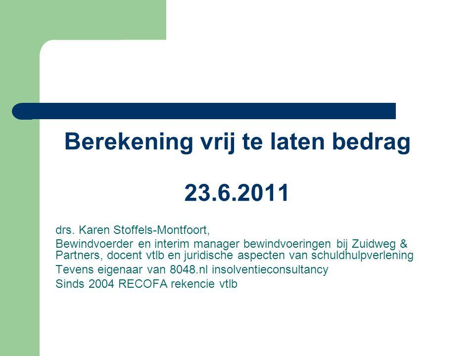 Berekening vrij te laten bedrag 23.6.2011 drs. Karen Stoffels-Montfoort, Bewindvoerder en interim manager bewindvoeringen bij Zuidweg & Partners, doce