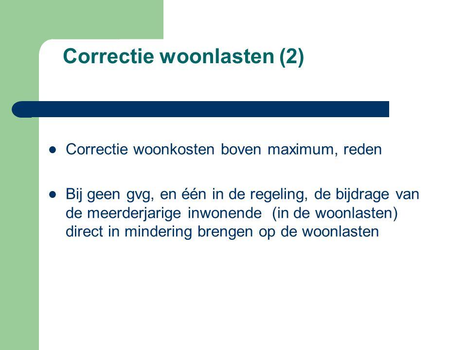 Correctie woonlasten (2)  Correctie woonkosten boven maximum, reden  Bij geen gvg, en één in de regeling, de bijdrage van de meerderjarige inwonende