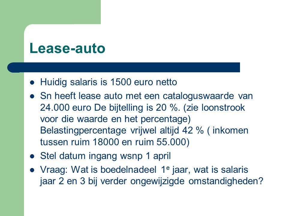 Lease-auto  Huidig salaris is 1500 euro netto  Sn heeft lease auto met een cataloguswaarde van 24.000 euro De bijtelling is 20 %. (zie loonstrook vo