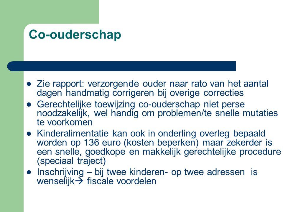 Co-ouderschap  Zie rapport: verzorgende ouder naar rato van het aantal dagen handmatig corrigeren bij overige correcties  Gerechtelijke toewijzing c