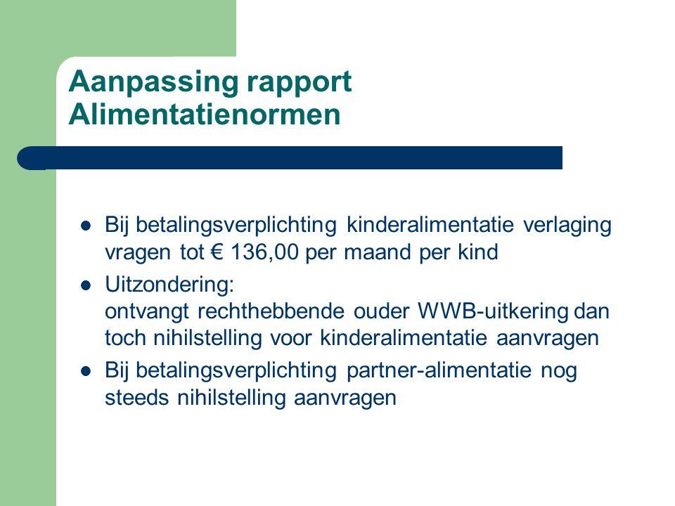 Aanpassing rapport Alimentatienormen  Bij betalingsverplichting kinderalimentatie verlaging vragen tot € 136,00 per maand per kind  Uitzondering: on
