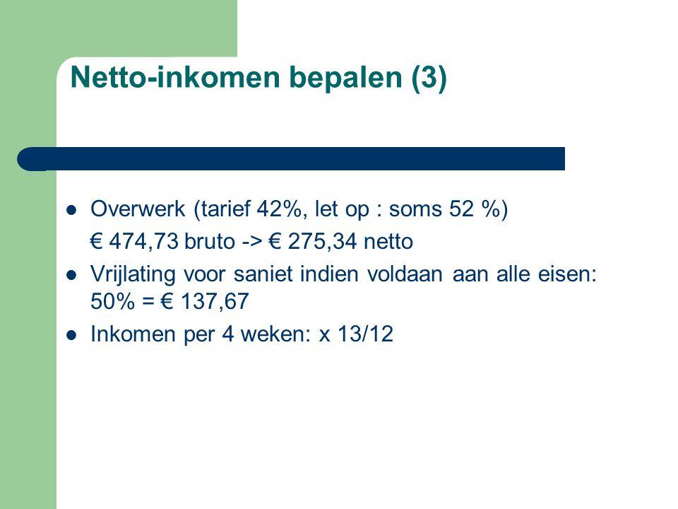 Netto-inkomen bepalen (3)  Overwerk (tarief 42%, let op : soms 52 %) € 474,73 bruto -> € 275,34 netto  Vrijlating voor saniet indien voldaan aan all