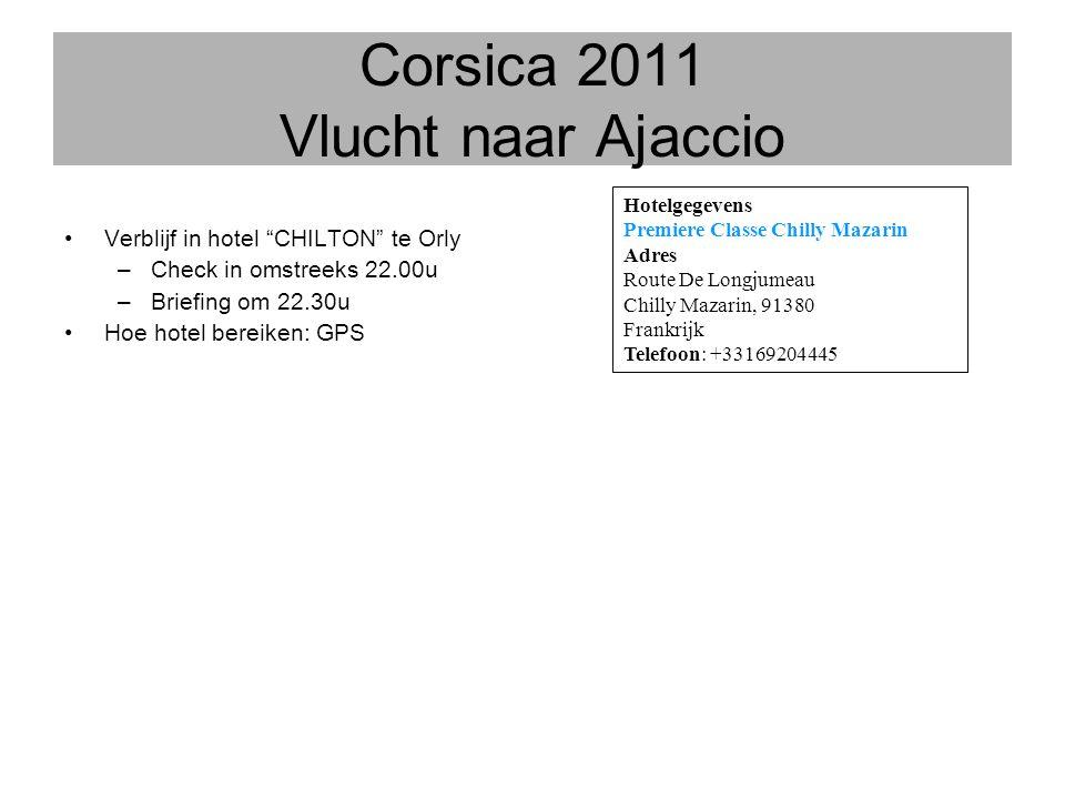 "Corsica 2011 Vlucht naar Ajaccio •Verblijf in hotel ""CHILTON"" te Orly –Check in omstreeks 22.00u –Briefing om 22.30u •Hoe hotel bereiken: GPS Hotelgeg"