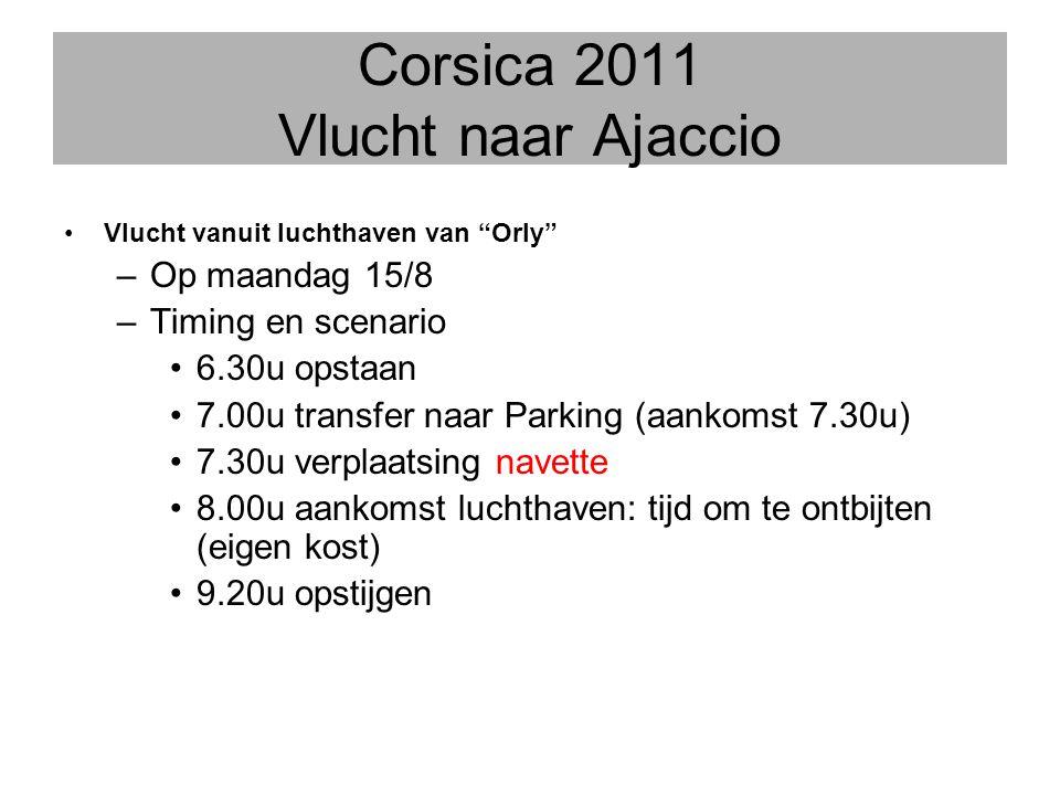 """Corsica 2011 Vlucht naar Ajaccio •Vlucht vanuit luchthaven van """"Orly"""" –Op maandag 15/8 –Timing en scenario •6.30u opstaan •7.00u transfer naar Parking"""
