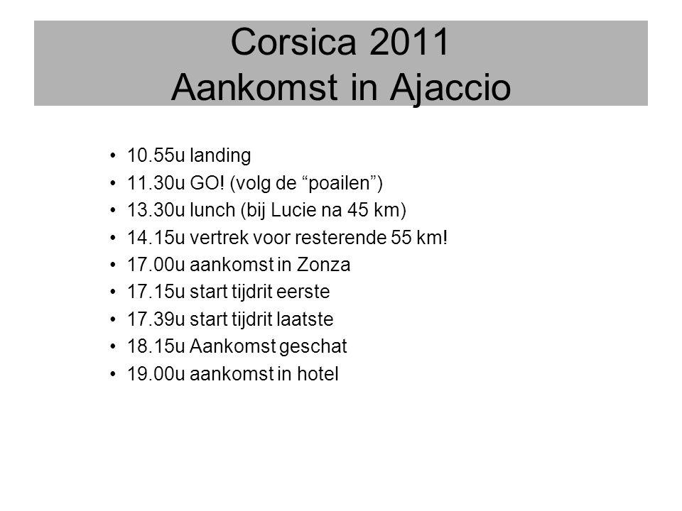 """Corsica 2011 Aankomst in Ajaccio •10.55u landing •11.30u GO! (volg de """"poailen"""") •13.30u lunch (bij Lucie na 45 km) •14.15u vertrek voor resterende 55"""
