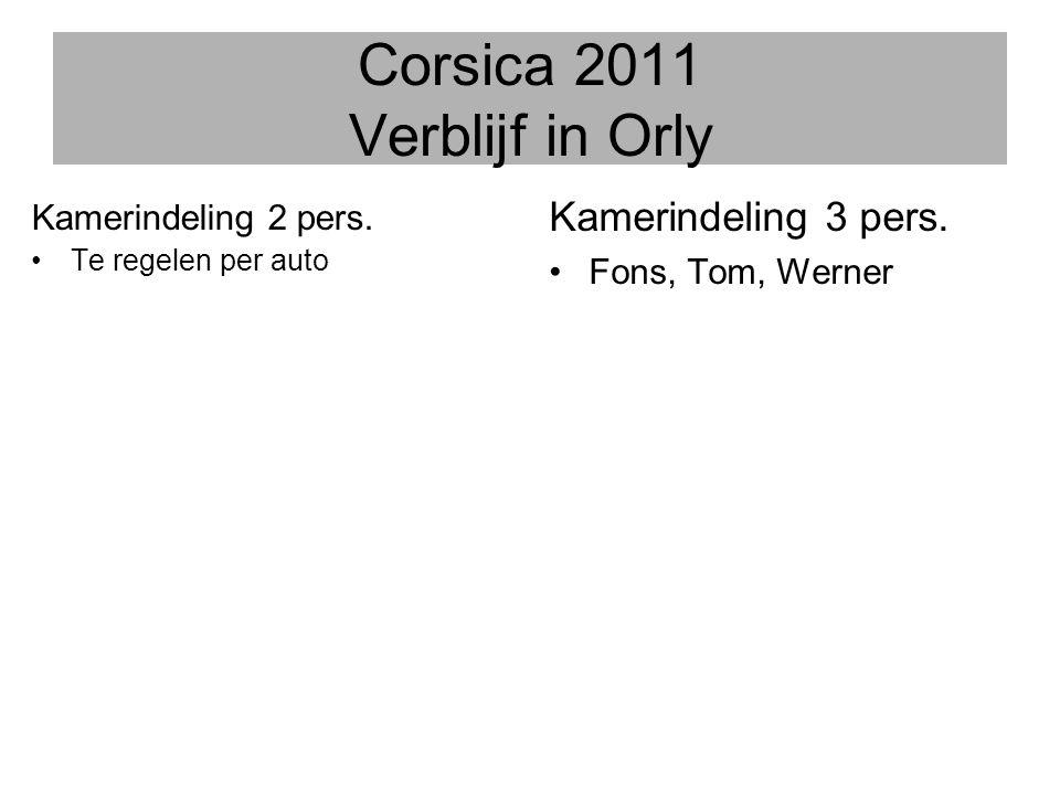 Corsica 2011 Verblijf in Orly Kamerindeling 2 pers. •Te regelen per auto Kamerindeling 3 pers. •Fons, Tom, Werner