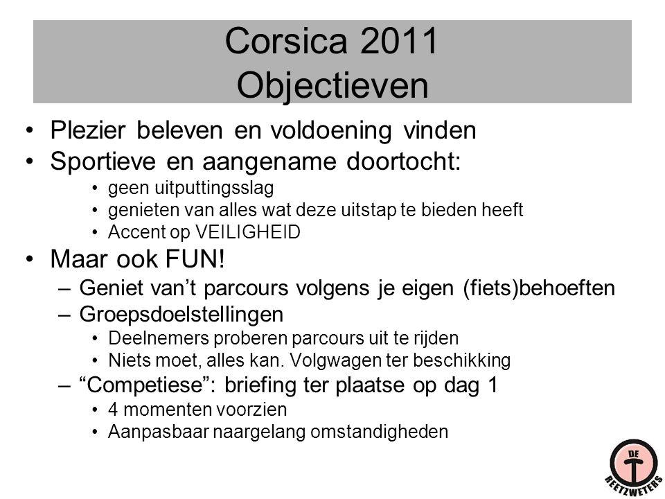 Corsica 2011 Objectieven •Plezier beleven en voldoening vinden •Sportieve en aangename doortocht: •geen uitputtingsslag •genieten van alles wat deze u
