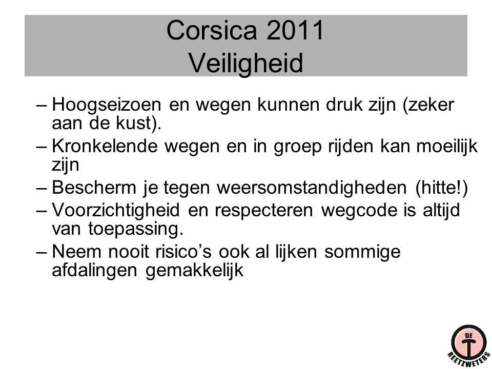 Corsica 2011 Veiligheid –Hoogseizoen en wegen kunnen druk zijn (zeker aan de kust). –Kronkelende wegen en in groep rijden kan moeilijk zijn –Bescherm