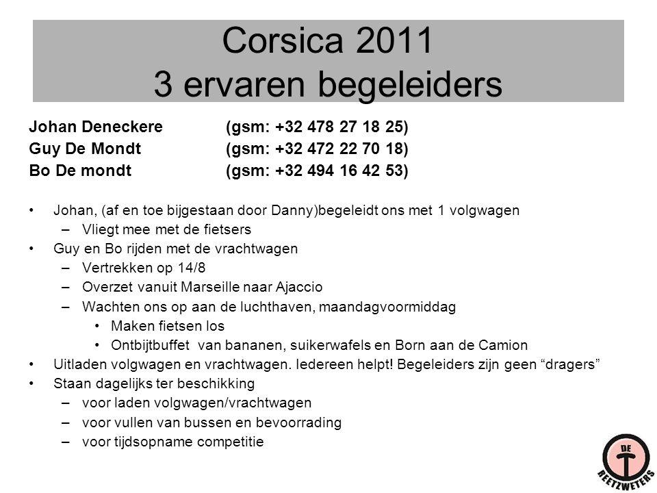 Corsica 2011 3 ervaren begeleiders Johan Deneckere(gsm: +32 478 27 18 25) Guy De Mondt (gsm: +32 472 22 70 18) Bo De mondt (gsm: +32 494 16 42 53) •Jo